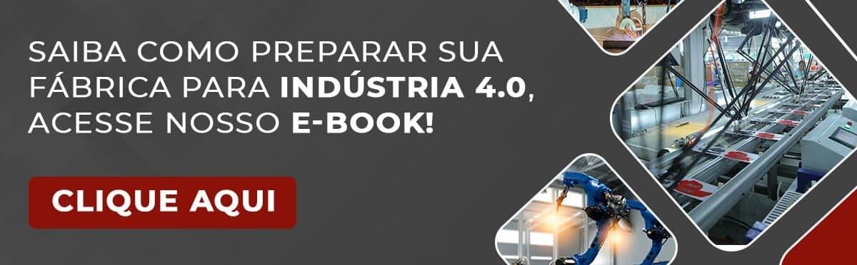Saiba como preparar sua fábrica para Indústria 4.0, acesse nosso Ebook!