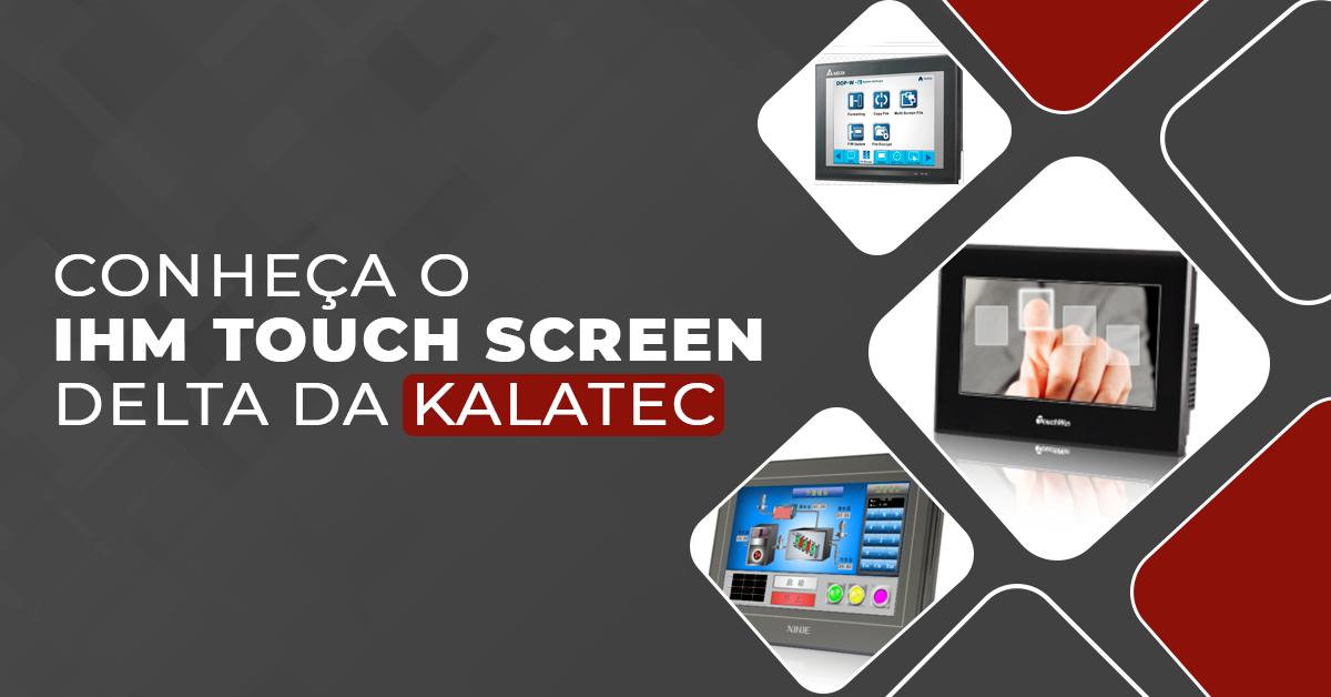 Conheça o IHM Touch Screen Delta da Kalatec