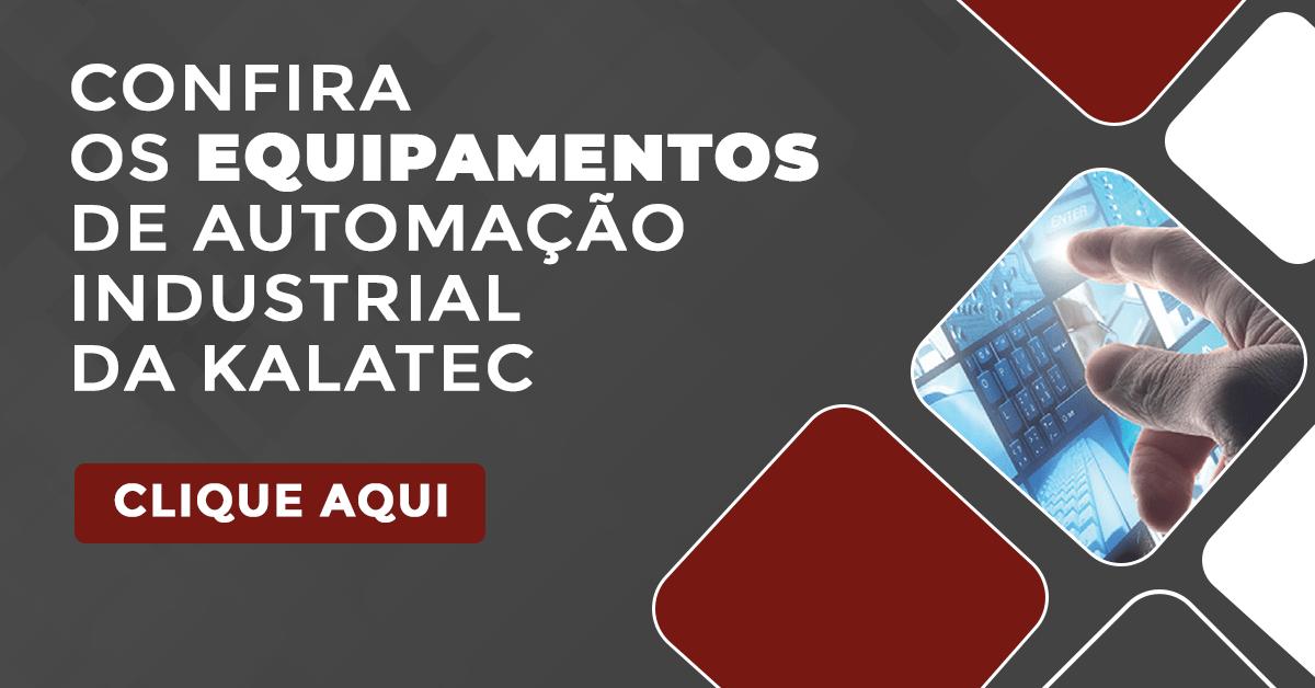 Confira os equipamentos de automação industrial da Kalatec