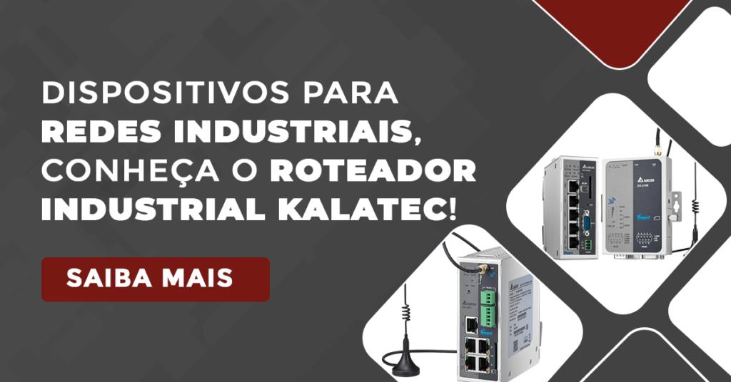 Dispositivos para redes industriais, conheça o Roteador Industrial Kalatec!