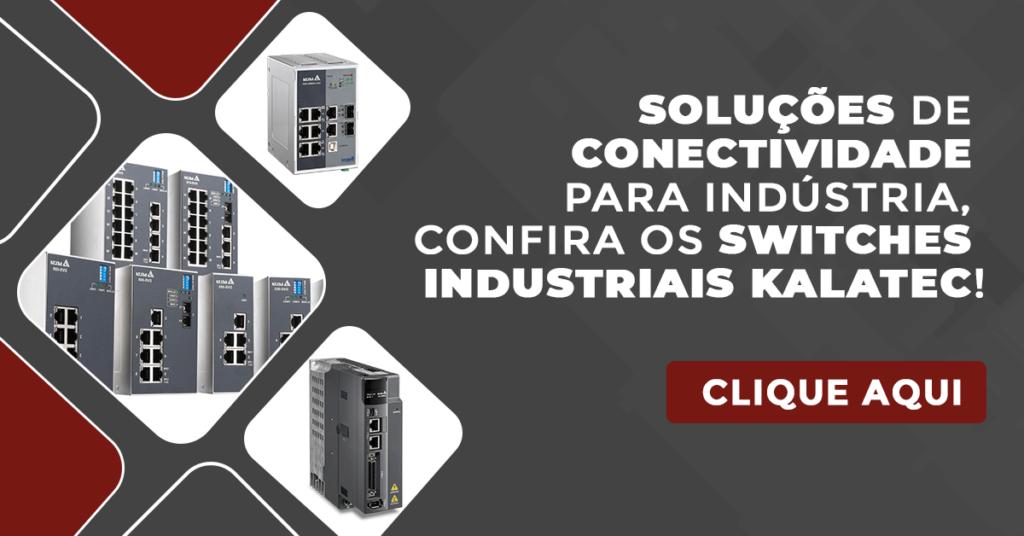 Soluções de conectividade para indústria, confira os Switches Industriais Kalatec!