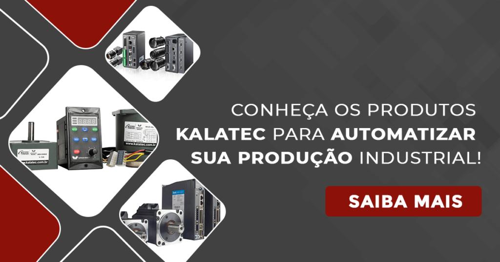 Conheça os produtos Kalatec para automatizar sua produção industrial!