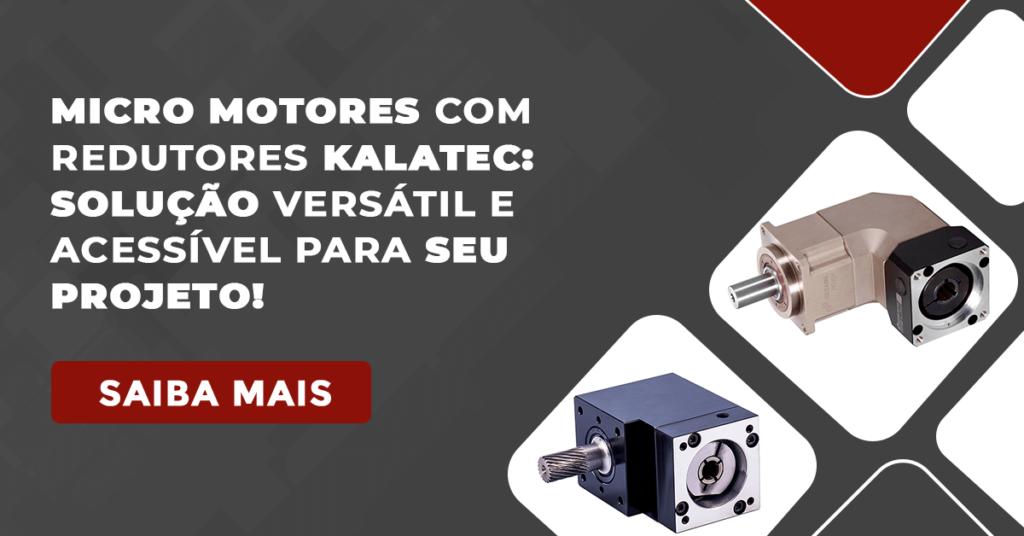 Micro Motores com redutores Kalatec: solução versátil e acessível para seu projeto!