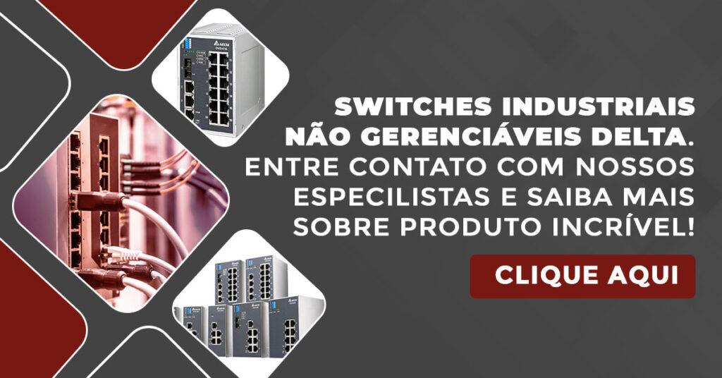 Visite a Kalatec e conheça o Switches Industriais Não Gerenciáveis Delta