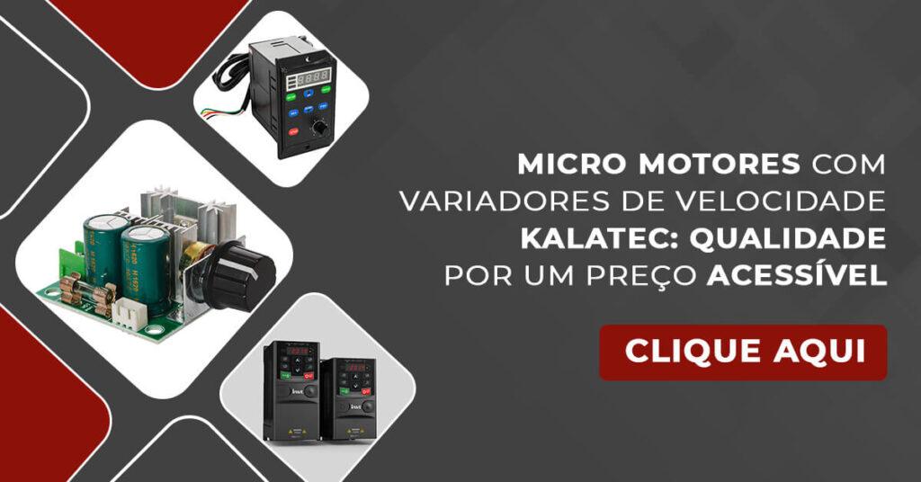 Micro Motores com Variadores de Velocidade Kalatec: qualidade por um preço acessível