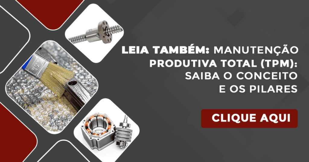 Leia também: Manutenção Produtiva Total (TPM): saiba o conceito e os pilares