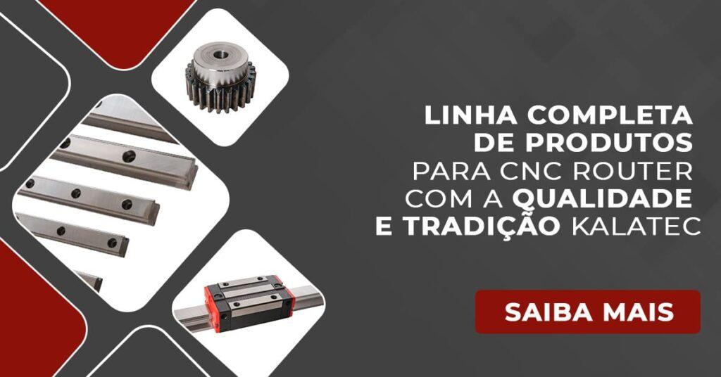 Linha completa de Produtos para CNC Router com a Qualidade e Tradição kalatec