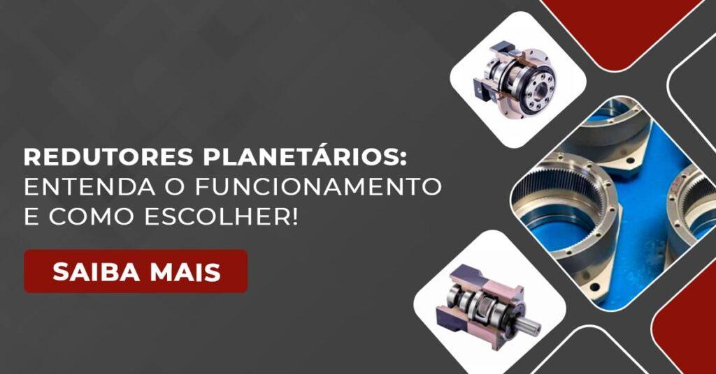 Redutores Planetários: Entenda o Funcionamento E Como Escolher!